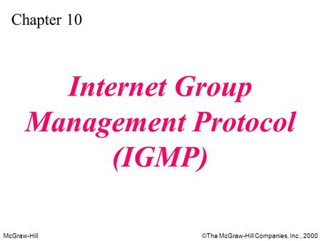 McGraw-Hill©The McGraw-Hill Companies, Inc., 2000 Chapter 10 Internet Group Management Protocol (IGMP)