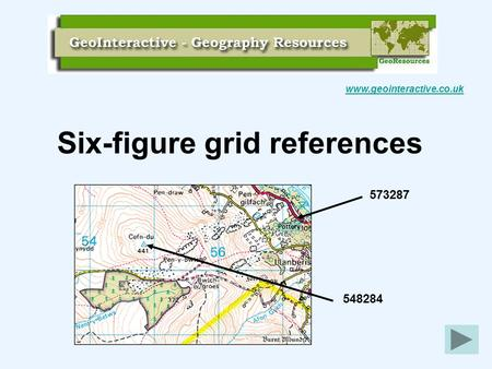 Six-figure grid references www.geointeractive.co.uk 573287 548284.