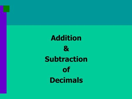 Addition & Subtraction of Decimals. Add and Subtract like Columns 71 + 58 + 25 = _______ 71 58 25 + 4 1 15 tens ones RULE: Only add and subtract LIKE.