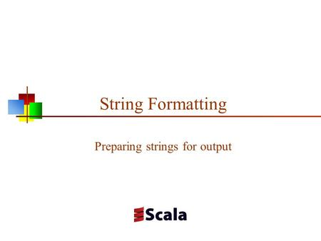 String Formatting Preparing strings for output. Printing println( arg ) prints its one argument on a line println can be used to print any single value,