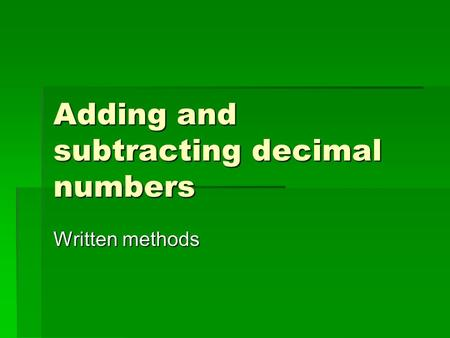 Adding and subtracting decimal numbers Written methods.