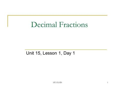 MU15L1D11 Decimal Fractions Unit 15, Lesson 1, Day 1.
