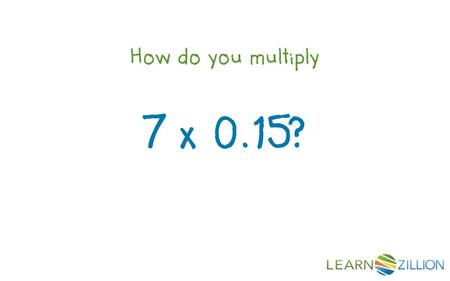 How do you multiply 7 x 0.15?. In this lesson you will learn how to multiply decimals by whole numbers by using an area model.