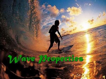 "Wave Properties Waves In General: Waves are energy traveling through a ""medium"" (solid, liquid or gas material) Waves are energy traveling through a."
