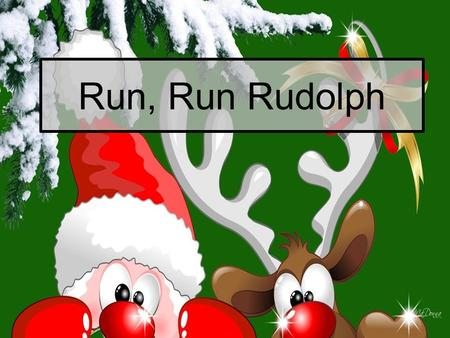 Run, Run Rudolph Out of all the reindeers you know you're the mastermind, Run, run Rudolph, Randalph ain't too far behind.