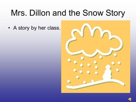 Mrs. Dillon and the Snow Story A story by her class.