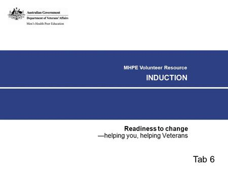 MHPE Volunteer Resource INDUCTION Readiness to change —helping you, helping Veterans Tab 6.