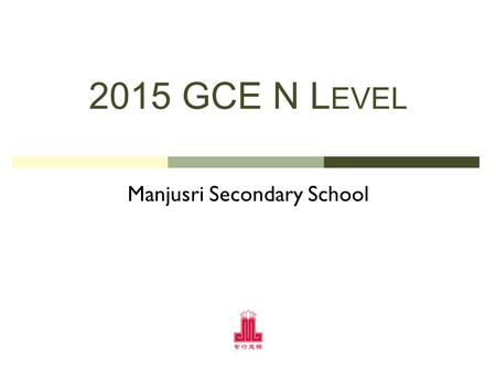 2015 GCE N L EVEL Manjusri Secondary School. P ROGRESSION A FTER N LEVEL.