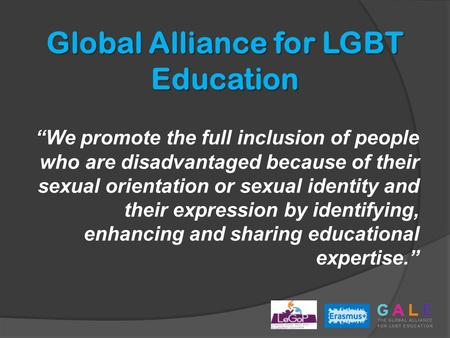 "Global Alliance for LGBT Education ""We promote the full inclusion of people who are disadvantaged because of their sexual orientation or sexual identity."