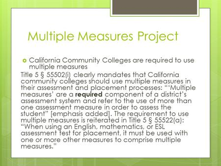 Multiple Measures Project  California Community Colleges are required to use multiple measures Title 5 § 55502(i) clearly mandates that California community.