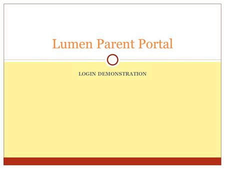 LOGIN DEMONSTRATION Lumen Parent Portal. Access the Rockridge website. Pull down to Technology under District Information and select Lumen Portal. This.