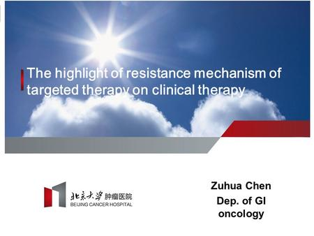 The highlight of resistance mechanism of targeted therapy on clinical therapy Zuhua Chen Dep. of GI oncology.