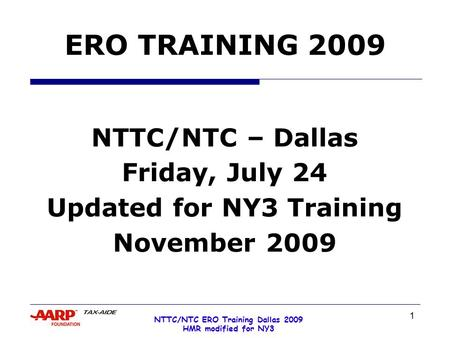 1 NTTC/NTC ERO Training Dallas 2009 HMR modified for NY3 ERO TRAINING 2009 NTTC/NTC – Dallas Friday, July 24 Updated for NY3 Training November 2009.