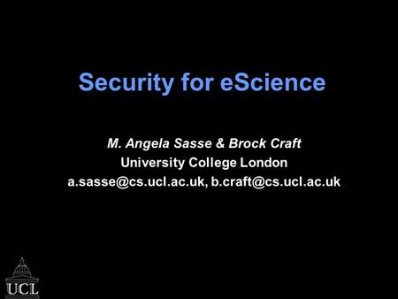 Security for eScience M. Angela Sasse & Brock Craft University College London