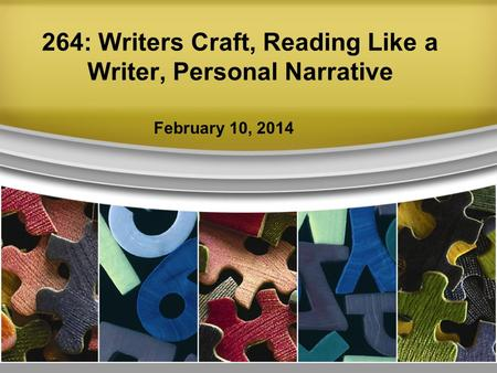 264: Writers Craft, Reading Like a Writer, Personal Narrative February 10, 2014.