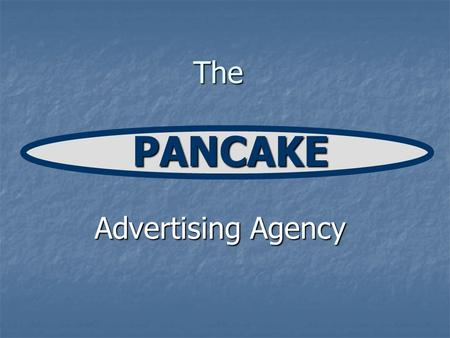 The PANCAKE Advertising Agency. Changing Forces at Work AGENCY CLIENT CLIENT EXPECTATIONS EXPECTATIONS TALENTEXPECTATIONS TECHNOLOGYFINANCIAL.