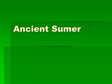 Ancient Sumer. Discovery  'Tells' are found in the desert of Iraq  Even after their discovery, Sumer is still considered to be a legendary, not actual,