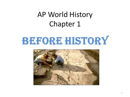 AP World History Chapter 1 Before History 1. Forming the Complex Society Basic development: – Hunting and foraging – Agriculture – Complex society Key.