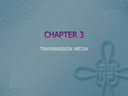 TRANSMISSION MEDIA.  Factors that directly influences the choice of correct media type;  Transmission rate  Distance covered  Cost & ease of installation.