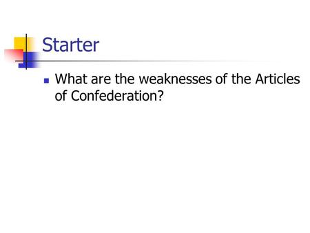 Starter What are the weaknesses of the Articles of Confederation?