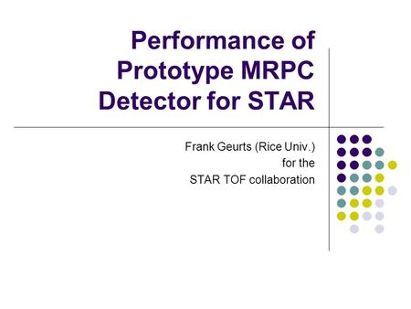 Performance of Prototype MRPC Detector for STAR Frank Geurts (Rice Univ.) for the STAR TOF collaboration.