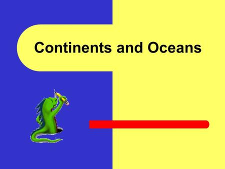 Continents and Oceans In this activity you will: Identify and name the seven continents Identify and name the five oceans.