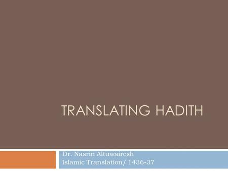 TRANSLATING HADITH Dr. Nasrin Altuwairesh Islamic Translation/ 1436-37.
