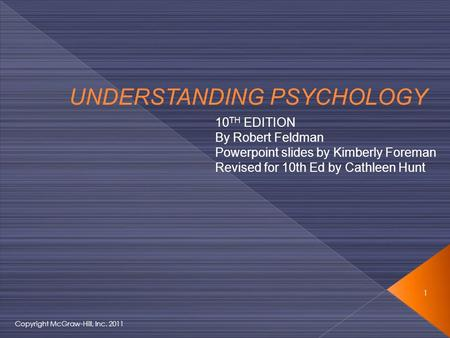 UNDERSTANDING PSYCHOLOGY 10 TH EDITION By Robert Feldman Powerpoint slides by Kimberly Foreman Revised for 10th Ed by Cathleen Hunt 1 Copyright McGraw-Hill,