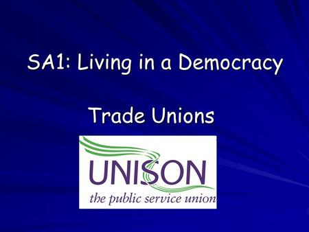 SA1: Living in a Democracy Trade Unions. A trade union is an organisation of workers that tries to protect and improve the working conditions of its members.