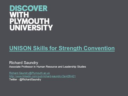 UNISON Skills for Strength Convention Richard Saundry Associate Professor in Human Resource and Leadership Studies