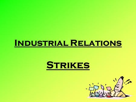 Industrial Relations Strikes.