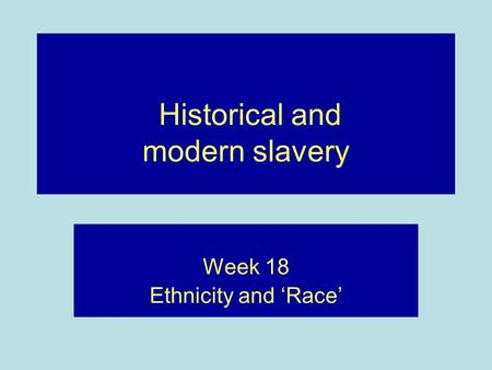 Historical and modern slavery Week 18 Ethnicity and 'Race'