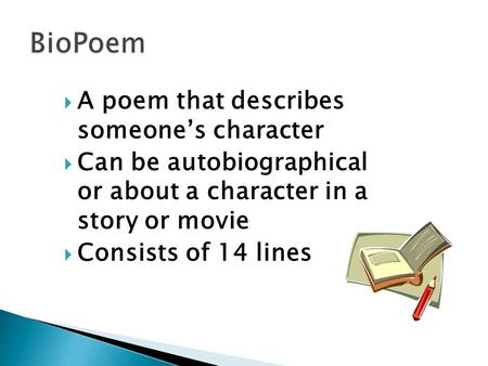  A poem that describes someone's character  Can be autobiographical or about a character in a story or movie  Consists of 14 lines.