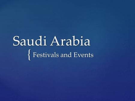 { Saudi Arabia Festivals and Events. January Eid al Adha: (otherwise known as the Festival of Sacrifice)  Remembers the time that God tested Abraham.