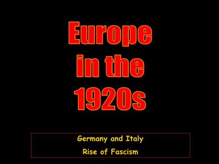 Germany and Italy Rise of Fascism Germany and Italy Rise of Fascism.
