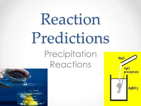 Reaction Predictions Precipitation Reactions. Precipitation Prediction 1)Write the reactants in ionic from o breakdown into ionic form if compounds are.