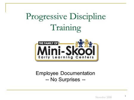 1 Progressive Discipline Training Employee Documentation -- No Surprises -- November 2008.