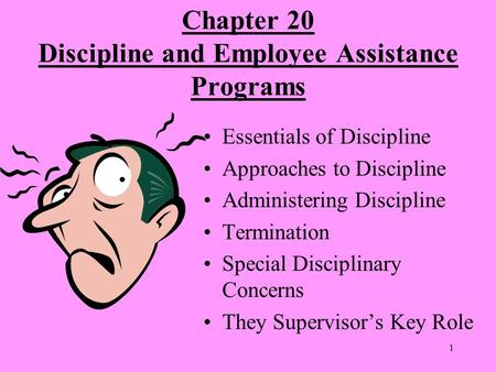 1 Chapter 20 Discipline and Employee Assistance Programs Essentials of Discipline Approaches to Discipline Administering Discipline Termination Special.