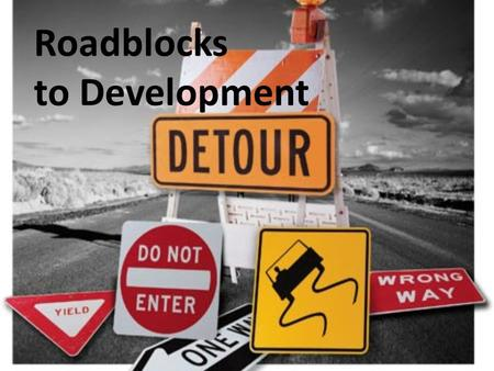 Roadblocks to Development. Development of a Teen Under normal conditions, most teens: – Get through the developmental tasks on schedule. – Develop into.