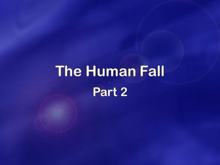 The Human Fall Part 2. How was it possible for Humankind to fall ? A failure of: God's responsibility = design fault? OR - Human responsibility.