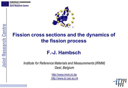Institute for Reference Materials and Measurements (IRMM) Geel, Belgium   1 Fission cross sections and the.
