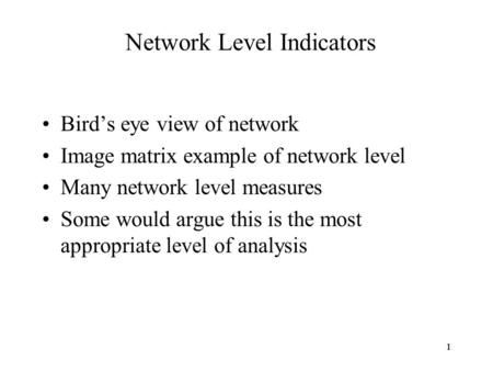 11 Network Level Indicators Bird's eye view of network Image matrix example of network level Many network level measures Some would argue this is the most.