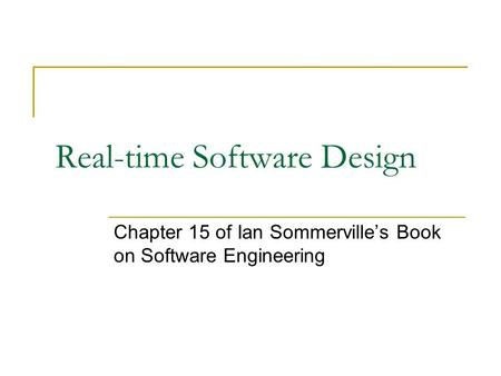 Real-time Software Design Chapter 15 of Ian Sommerville's Book on Software Engineering.