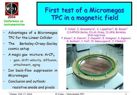 Vienna, Feb. 17, 2004P. Colas - Micromegas TPC1 First test of a Micromegas TPC in a magnetic field Advantages of a Micromegas TPC for the Linear ColliderAdvantages.