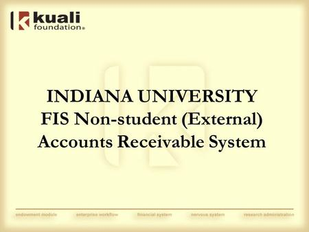 INDIANA UNIVERSITY FIS Non-student (External) Accounts Receivable System.