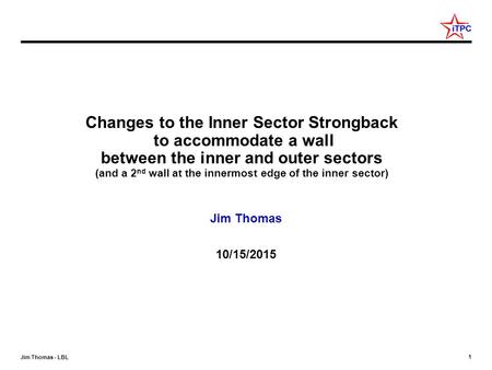 1 Jim Thomas - LBL Changes to the Inner Sector Strongback to accommodate a wall between the inner and outer sectors (and a 2 nd wall at the innermost edge.