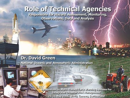 Role of Technical Agencies Responsible for Hazard Assessment, Monitoring, Observations, Data and Analysis Dr. David Green National Oceanic and Atmospheric.
