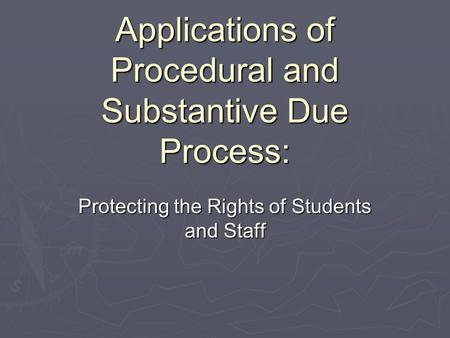 Applications of Procedural and Substantive Due Process: Protecting the Rights of Students and Staff.