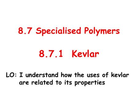 8.7.1 Kevlar 8.7 Specialised Polymers
