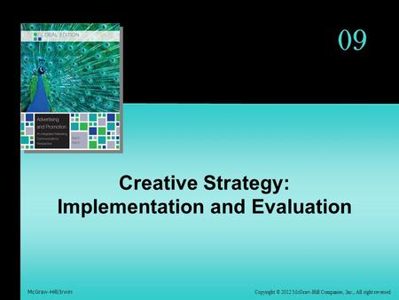 Copyright © 2012 McGraw-Hill Companies, Inc., All right reversed McGraw-Hill/Irwin 09 Creative Strategy: Implementation and Evaluation.